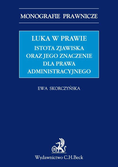 Luka w prawie. Istota zjawiska oraz jego znaczenie dla prawa administracyjnego - Ebook (Książka PDF) do pobrania w formacie PDF