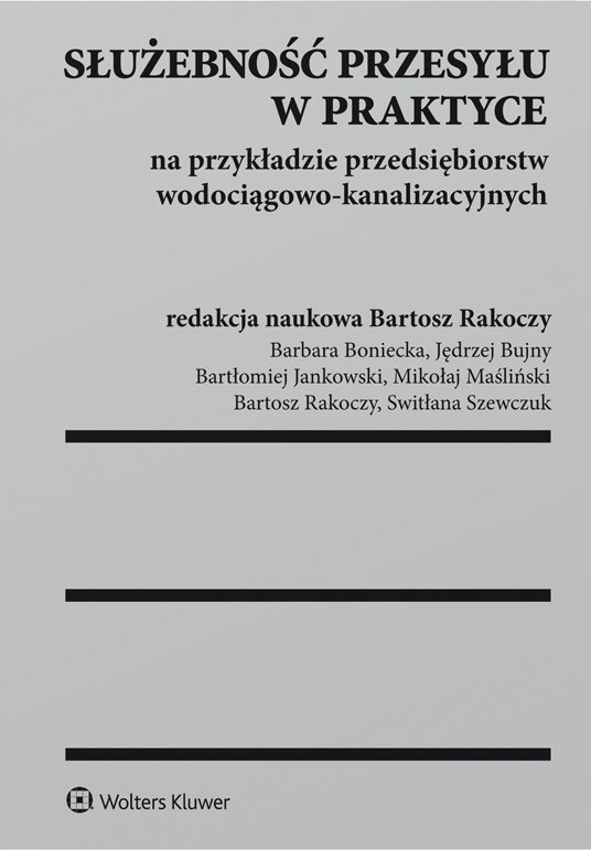 Służebność przesyłu w praktyce na przykładzie przedsiębiorstw wodociągowo-kanalizacyjnych - Ebook (Książka PDF) do pobrania w formacie PDF