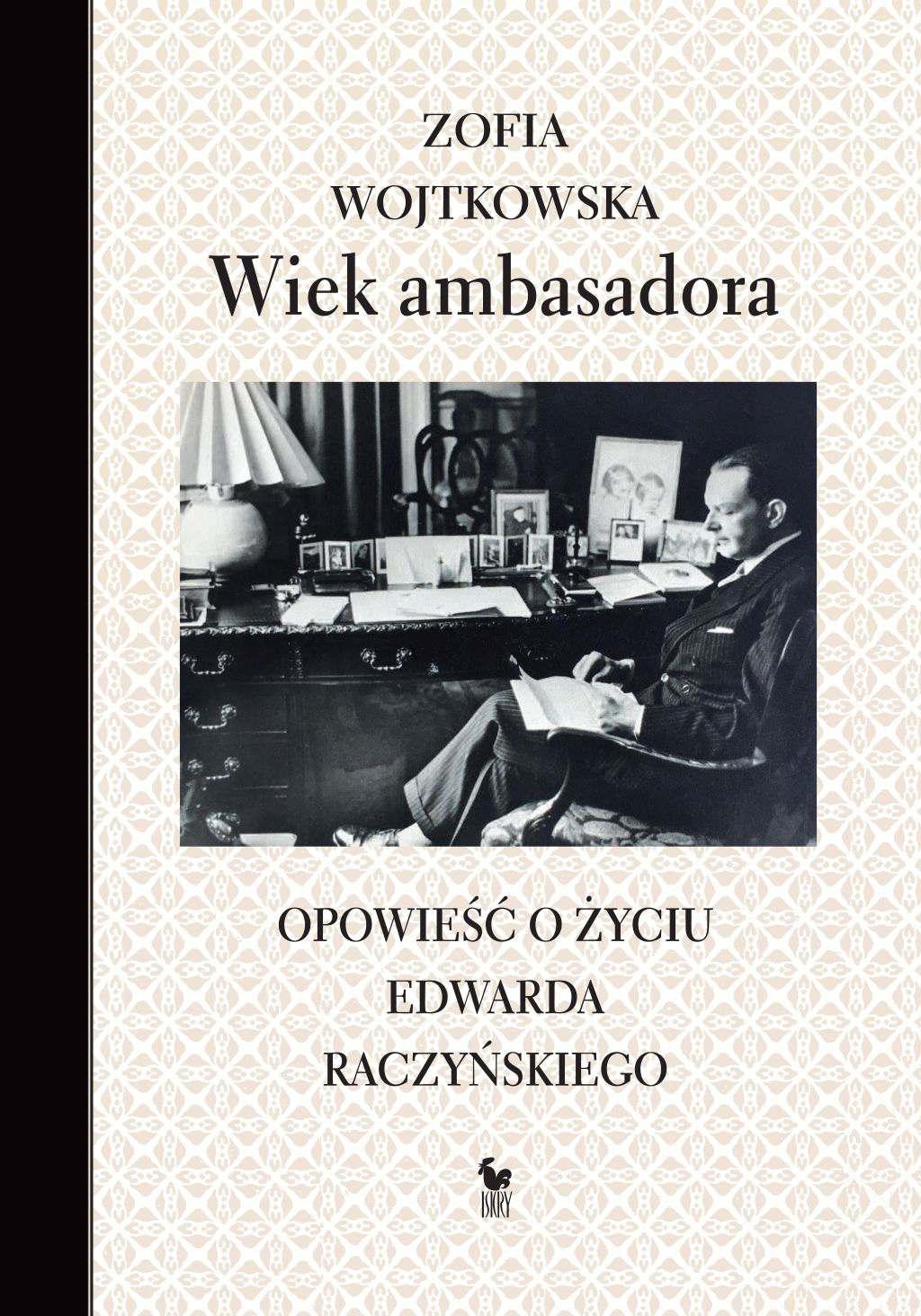 Wiek ambasadora. Opowieść o życiu Edwarda Raczyńskiego - Ebook (Książka EPUB) do pobrania w formacie EPUB