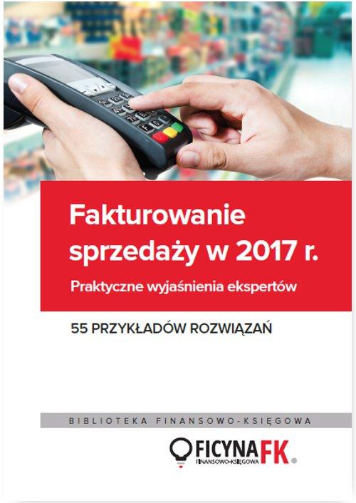 Fakturowanie sprzedaży  w 2017. Praktyczne wyjaśnienia ekspertów 55 przykładów rozwiązań - Ebook (Książka PDF) do pobrania w formacie PDF