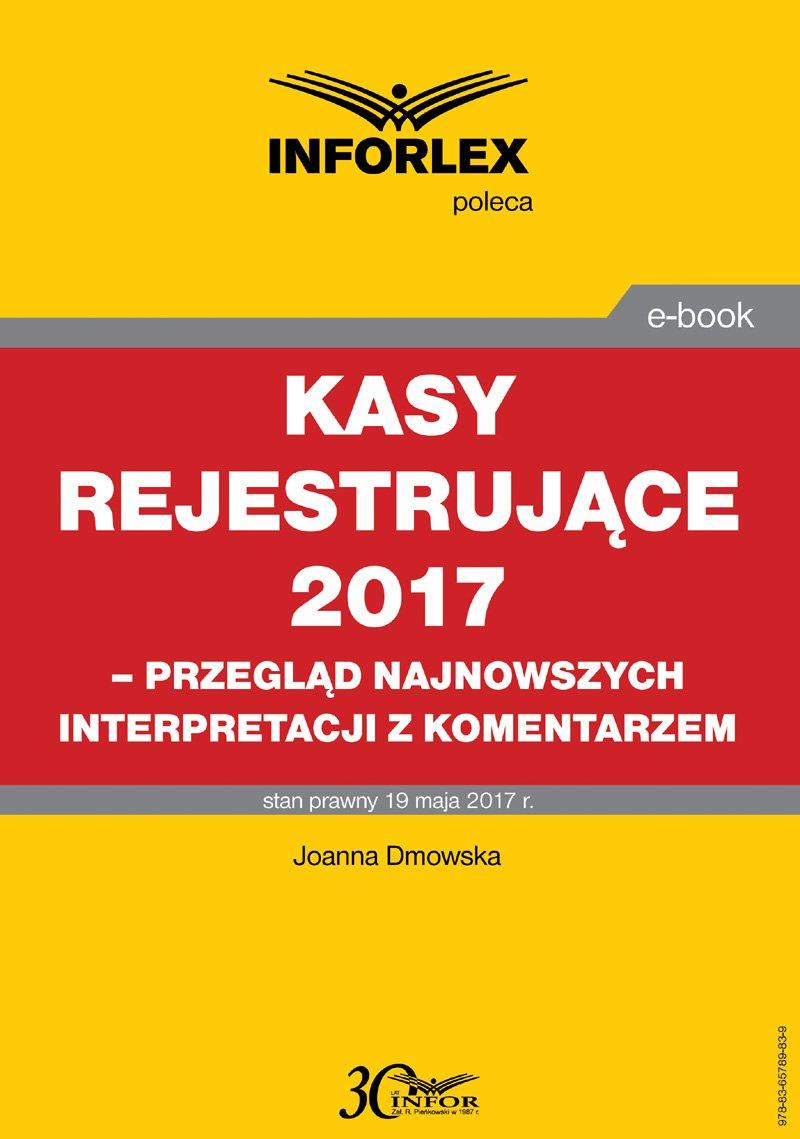 Kasy rejestrujące 2017- przegląd najnowszych interpretacji z komentarzem - Ebook (Książka PDF) do pobrania w formacie PDF