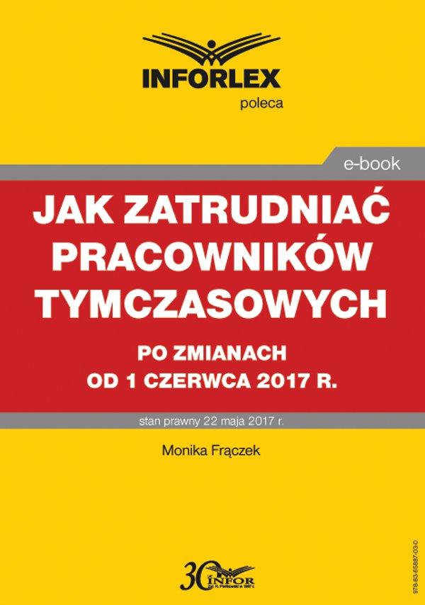 Jak zatrudniać pracowników tymczasowych po zmianach od 1 czerwca 2017 r. - Ebook (Książka PDF) do pobrania w formacie PDF