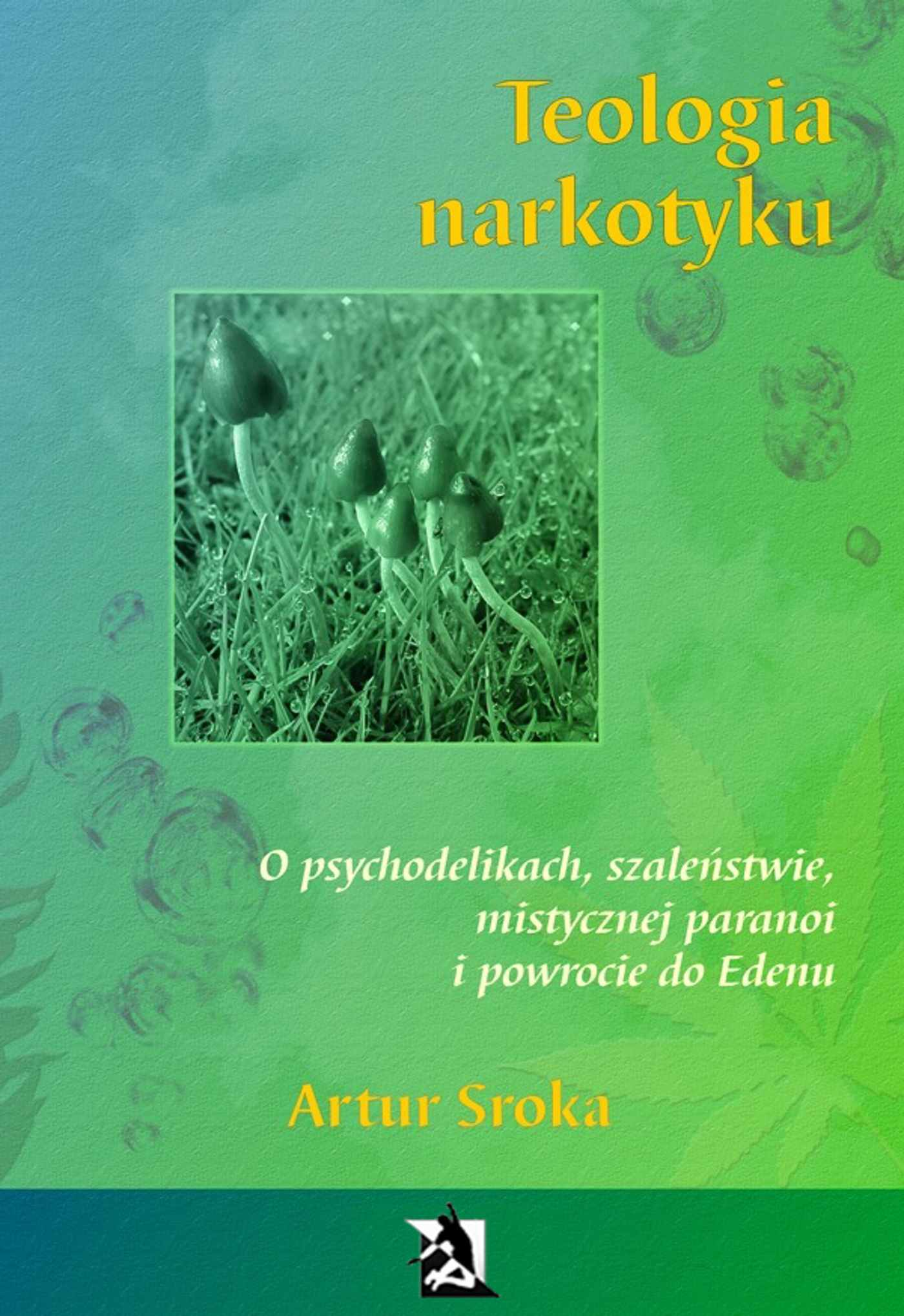 Teologia narkotyku. O psychodelikach, szaleństwie, mistycznej paranoi i powrocie do Edenu - Ebook (Książka na Kindle) do pobrania w formacie MOBI