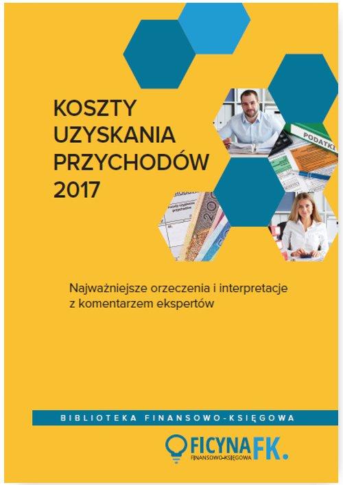 Koszty uzyskania przychodów 2017. Najważniejsze orzeczenia i interpretacje z komentarzem ekspertów - Ebook (Książka PDF) do pobrania w formacie PDF
