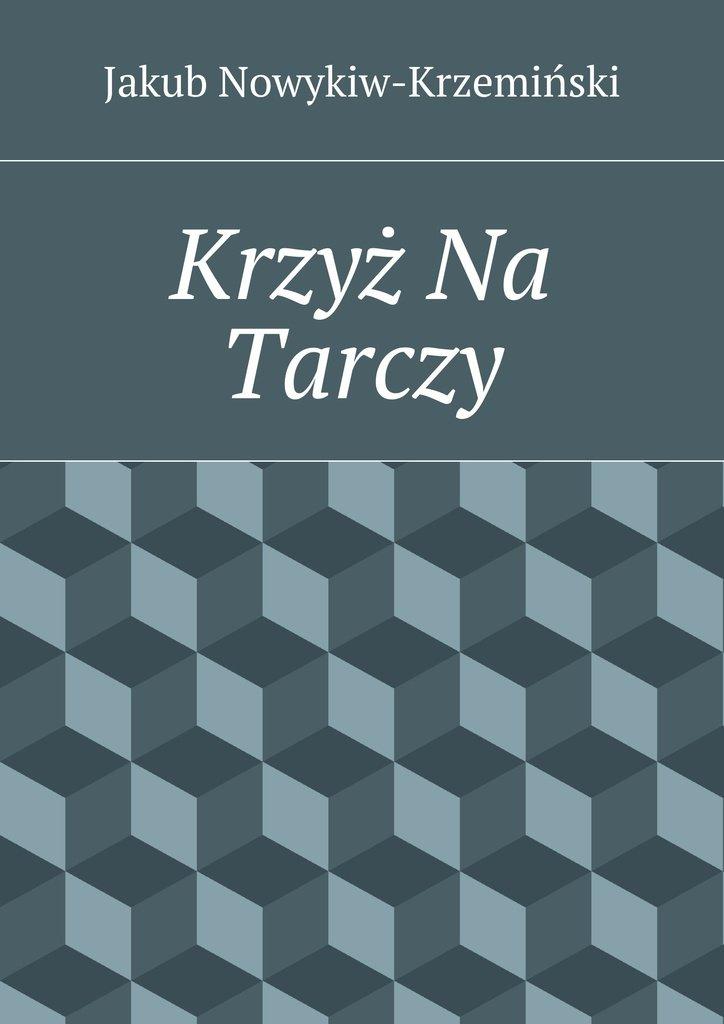 Krzyż Na Tarczy - Ebook (Książka na Kindle) do pobrania w formacie MOBI