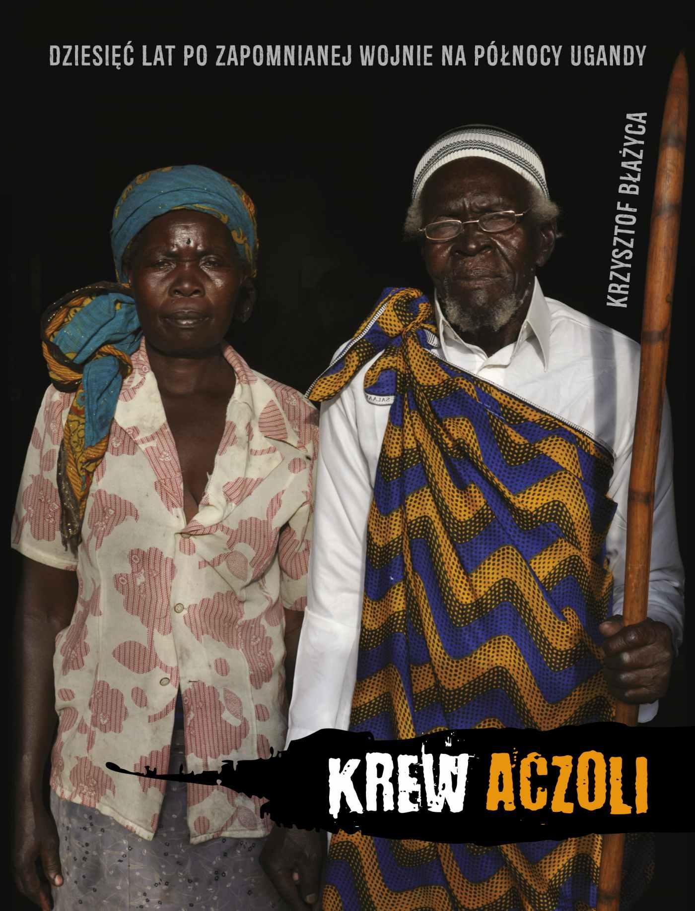Krew Aczoli. Dziesięć lat po zapomnianej wojnie na północy Ugandy - Ebook (Książka na Kindle) do pobrania w formacie MOBI