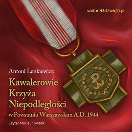 Kawalerowie Krzyża Niepodległości w Powstaniu Warszawskim - Audiobook (Książka audio MP3) do pobrania w całości w archiwum ZIP