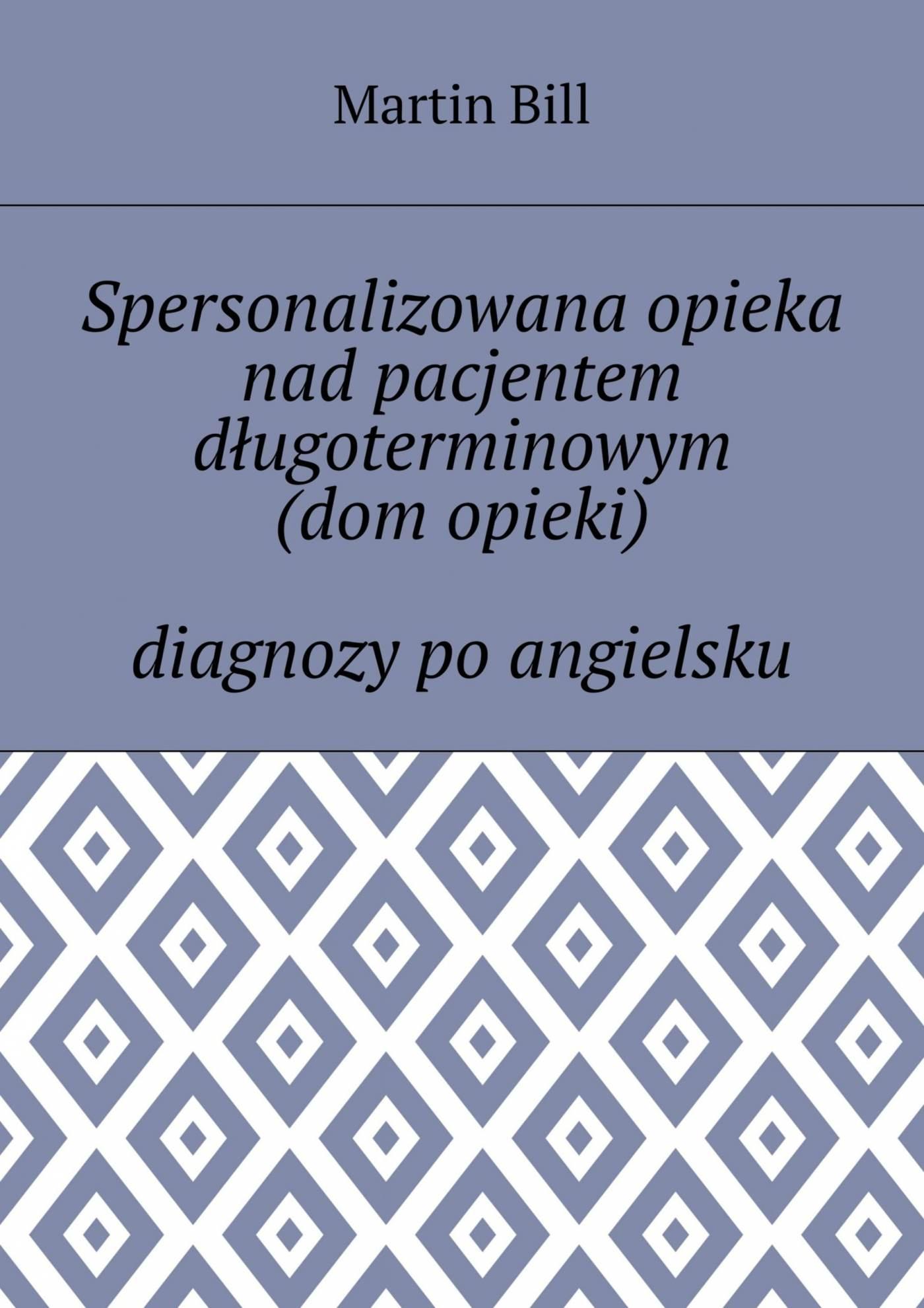 Spersonalizowana opieka nad pacjentem długoterminowym (dom opieki) — diagnozy po angielsku - Ebook (Książka EPUB) do pobrania w formacie EPUB