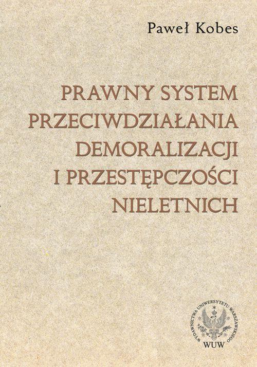 Prawny system przeciwdziałania demoralizacji i przestępczości nieletnich - Ebook (Książka PDF) do pobrania w formacie PDF