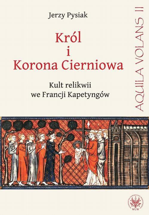 Król i Korona Cierniowa. Kult relikwii we Francji Kapetyngów - Ebook (Książka PDF) do pobrania w formacie PDF