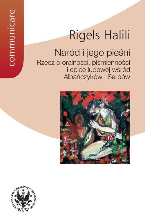 Naród i jego pieśni. Rzecz o oralności, piśmienności i epice ludowej wśród Albańczyków i Serbów - Ebook (Książka PDF) do pobrania w formacie PDF