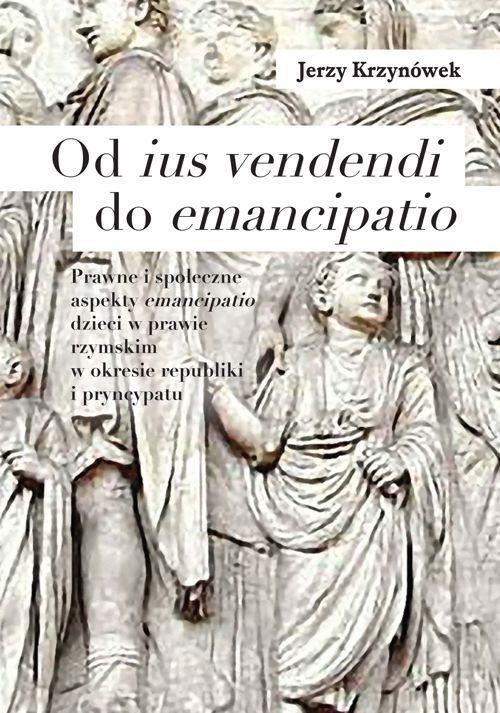 Od ius vendendi do emancipatio. Prawne i społeczne aspekty emancipatio dzieci w prawie rzymskim w okresie republiki i pryncypatu - Ebook (Książka PDF) do pobrania w formacie PDF