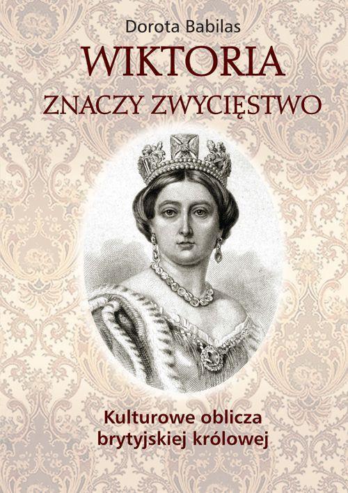 Wiktoria znaczy zwycięstwo. Kulturowe oblicza brytyjskiej królowej - Ebook (Książka PDF) do pobrania w formacie PDF