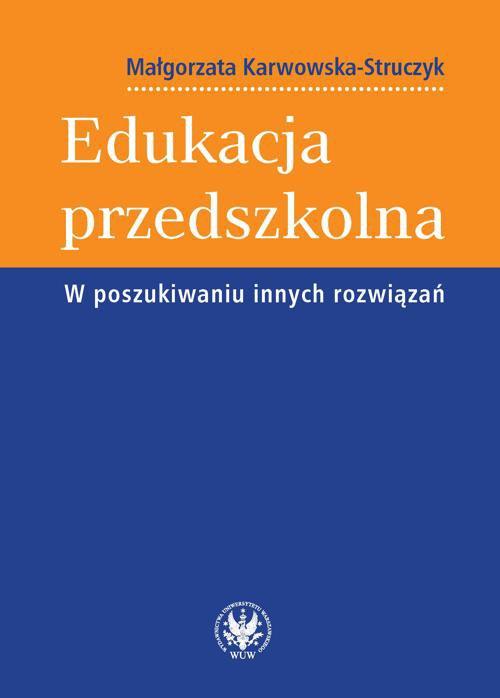 Edukacja przedszkolna. W poszukiwaniu innych rozwiązań - Ebook (Książka PDF) do pobrania w formacie PDF