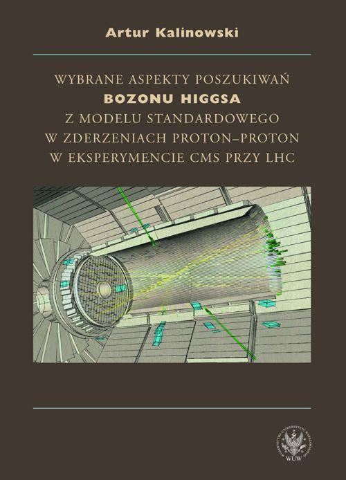 Wybrane aspekty poszukiwań bozonu Higgsa z Modelu Standardowego w zderzeniach proton-proton w eksperymencie CMS przy LHC - Ebook (Książka PDF) do pobrania w formacie PDF