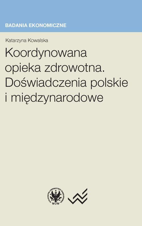 Koordynowana opieka zdrowotna. Doświadczenia polskie i międzynarodowe - Ebook (Książka PDF) do pobrania w formacie PDF