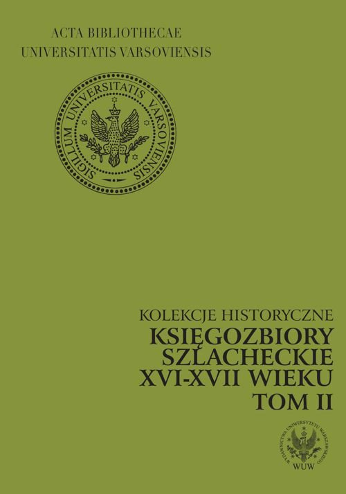 Księgozbiory szlacheckie XVI-XVII wieku. Kolekcje historyczne. T. 2 - Ebook (Książka PDF) do pobrania w formacie PDF
