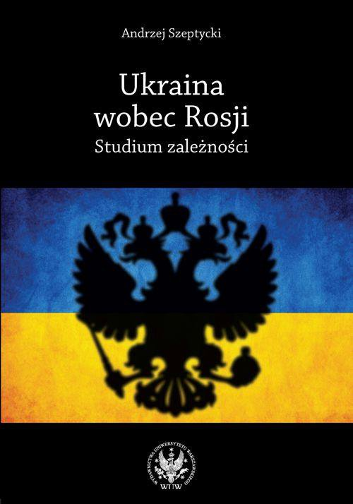 Ukraina wobec Rosji. Studium zależności - Ebook (Książka PDF) do pobrania w formacie PDF