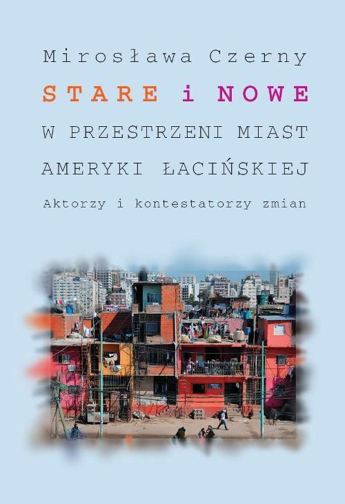 Stare i nowe w przestrzeni miast Ameryki Łacińskiej - Ebook (Książka PDF) do pobrania w formacie PDF