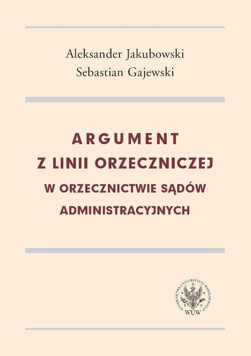 Argument z linii orzeczniczej w orzecznictwie sądów administracyjnych - Ebook (Książka PDF) do pobrania w formacie PDF