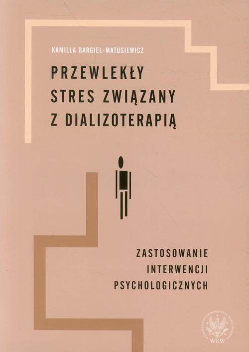 Przewlekły stres związany z dializoterapią - Ebook (Książka PDF) do pobrania w formacie PDF