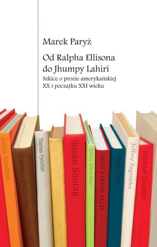 Od Ralpha Ellisona do Jhumpy Lahiri. Szkice o prozie amerykańskiej XX i początku XXI wieku - Ebook (Książka PDF) do pobrania w formacie PDF