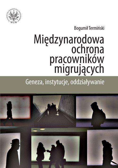 Międzynarodowa ochrona pracowników migrujących. Geneza, instytucje, oddziaływanie - Ebook (Książka PDF) do pobrania w formacie PDF