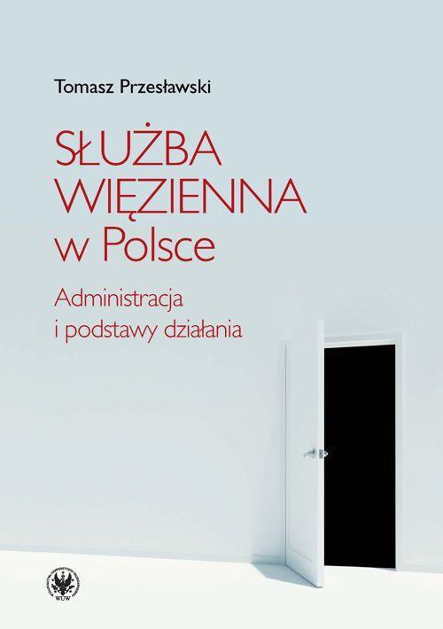Służba Więzienna w Polsce. Administracja i podstawy działania - Ebook (Książka PDF) do pobrania w formacie PDF