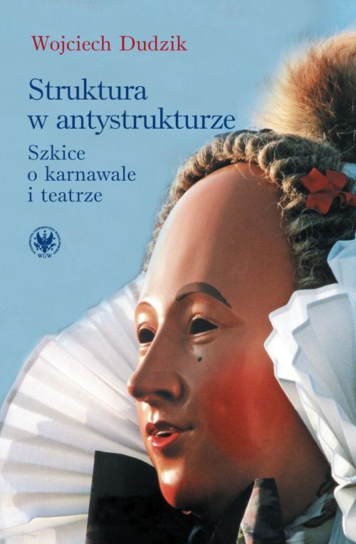 Struktura w antystrukturze. Szkice o karnawale i teatrze - Ebook (Książka PDF) do pobrania w formacie PDF