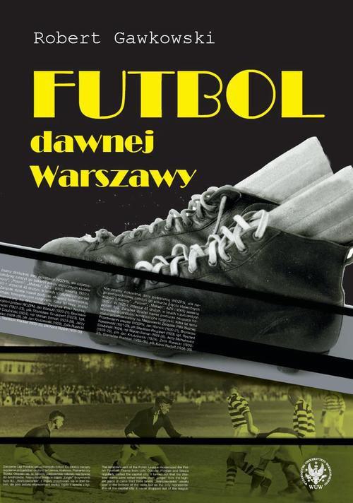 Futbol dawnej Warszawy - Ebook (Książka PDF) do pobrania w formacie PDF