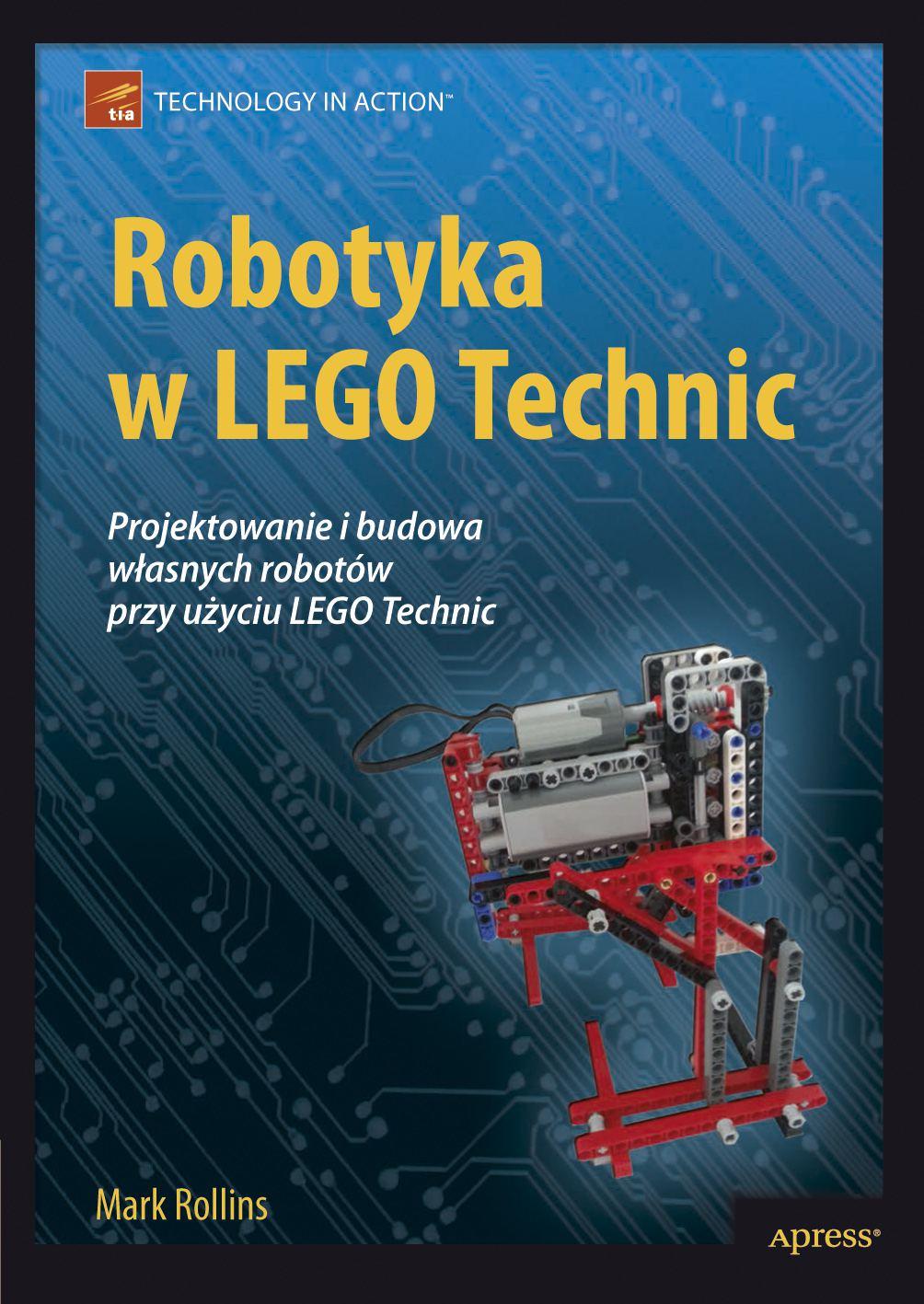Robotyka w LEGO Technic. Projektowanie i budowa własnych robotów - Ebook (Książka PDF) do pobrania w formacie PDF