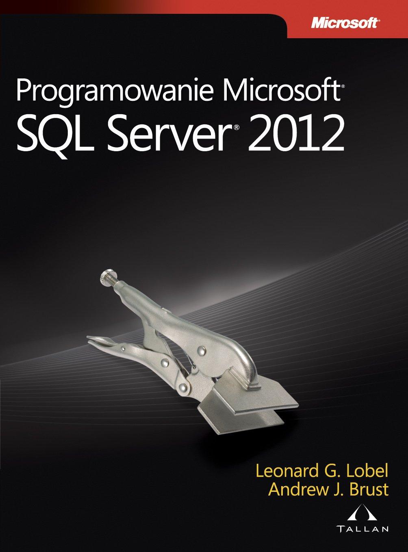 Programowanie Microsoft SQL Server 2012 - Ebook (Książka PDF) do pobrania w formacie PDF