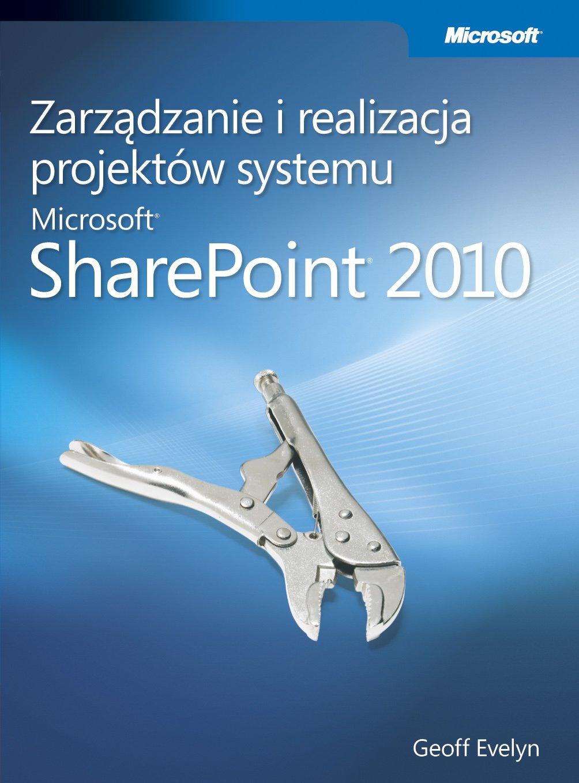 Zarządzanie i realizacja projektów systemu Microsoft SharePoint 2010 - Ebook (Książka PDF) do pobrania w formacie PDF