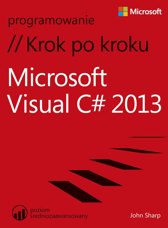 Microsoft Visual C# 2013 Krok po kroku - Ebook (Książka PDF) do pobrania w formacie PDF