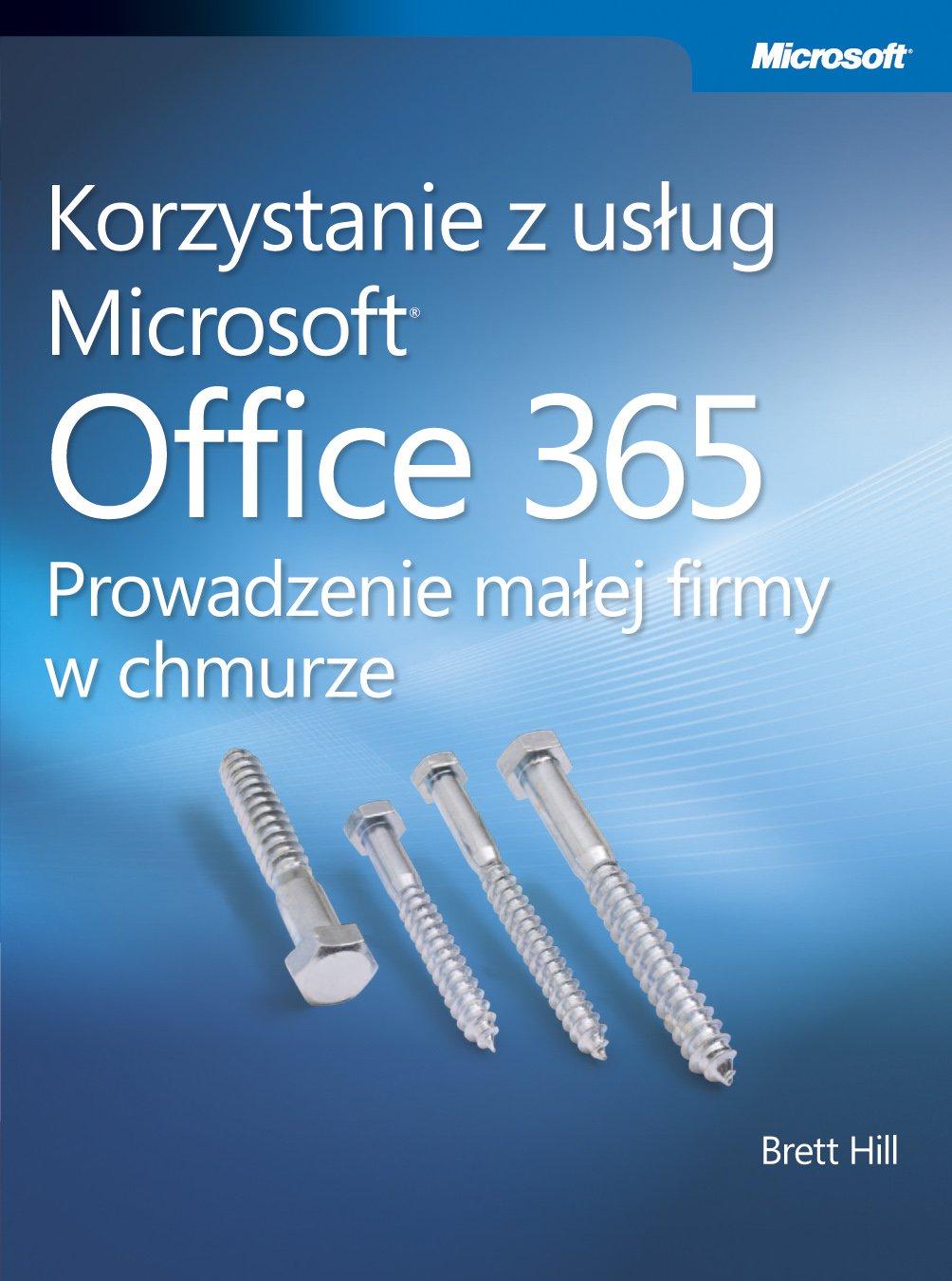 Korzystanie z usług Microsoft Office 365 Prowadzenie małej firmy w chmurze - Ebook (Książka PDF) do pobrania w formacie PDF