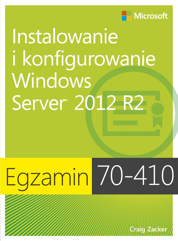 Egzamin 70-410: Instalowanie i konfigurowanie Windows Server 2012 R2, wyd. II - Ebook (Książka PDF) do pobrania w formacie PDF