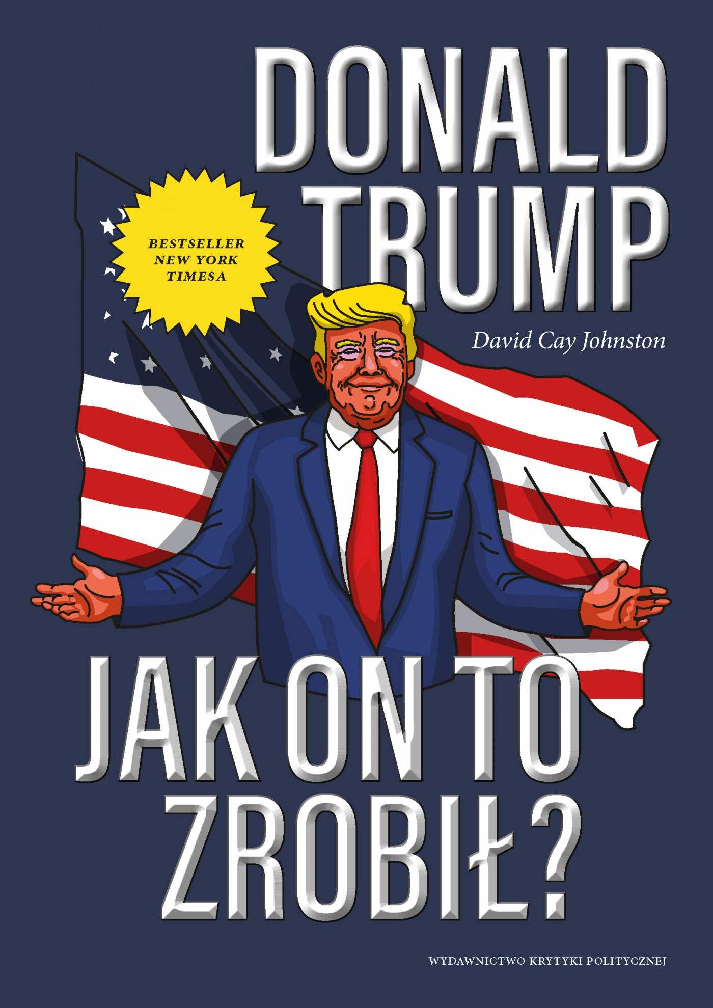 Donald Trump. Jak on to zrobił? - Ebook (Książka na Kindle) do pobrania w formacie MOBI