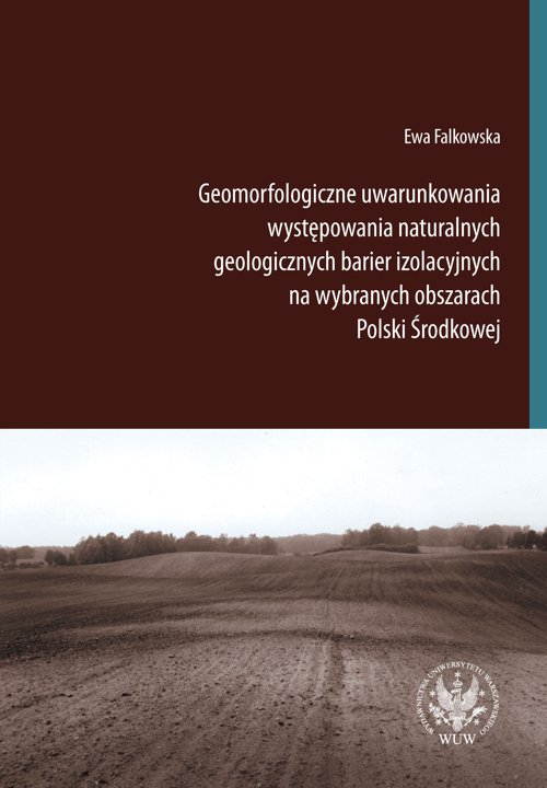 Geomorfologiczne uwarunkowania występowania naturalnych geologicznych barier izolacyjnych na wybranych obszarach Polski Środkowej - Ebook (Książka PDF) do pobrania w formacie PDF