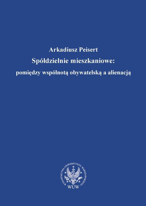 Spółdzielnie mieszkaniowe : pomiędzy wspólnotą obywatelską a alienacją - Ebook (Książka PDF) do pobrania w formacie PDF