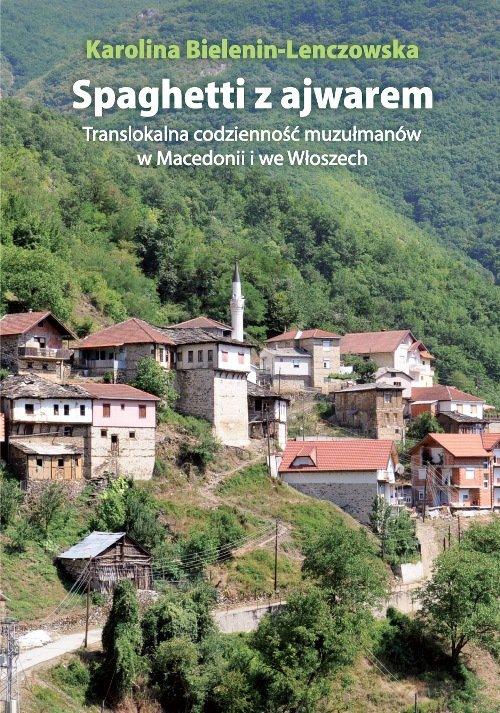 Spaghetti z ajwarem. Translokalna codzienność muzułmanów w Macedonii i we Włoszech - Ebook (Książka PDF) do pobrania w formacie PDF