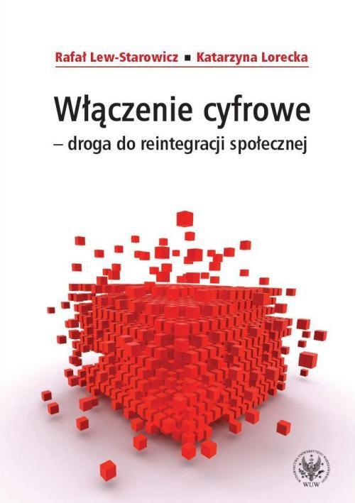Włączenie cyfrowe - droga do reintegracji społecznej - Rafał Lew-Starowicz, Katarzyna Lorecka