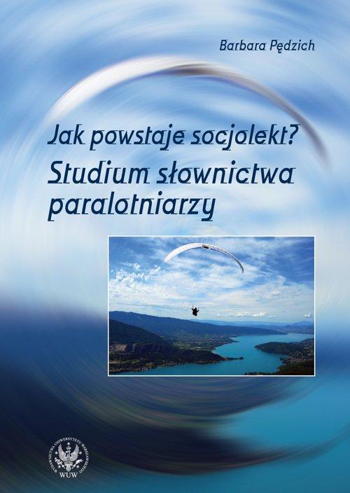 Jak powstaje socjolekt. Studium słownictwa paralotniarzy - Ebook (Książka PDF) do pobrania w formacie PDF