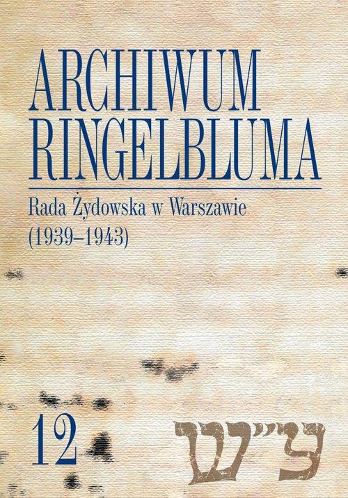 Archiwum Ringelbluma. Konspiracyjne Archiwum Getta Warszawy, tom 12, Rada Żydowska w Warszawie (1939-1943) - Ebook (Książka PDF) do pobrania w formacie PDF