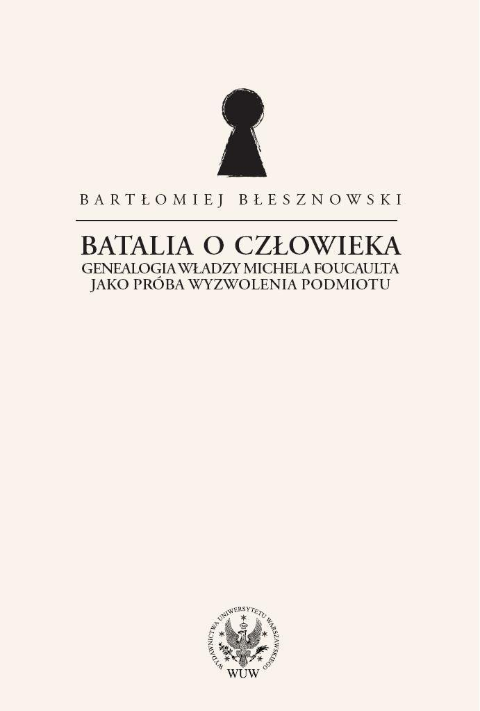 Batalia o Człowieka. Genealogia władzy Michela Foucaulta jako próba wyzwolenia podmiotu - Ebook (Książka PDF) do pobrania w formacie PDF