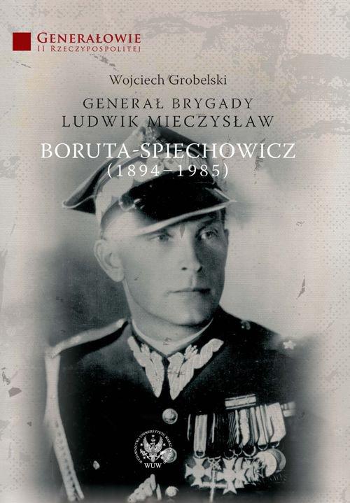 Generał Brygady Ludwik Mieczysław Boruta-Spiechowicz (1894-1985) - Ebook (Książka PDF) do pobrania w formacie PDF
