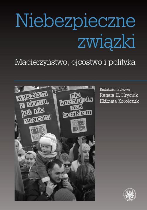 Niebezpieczne związki. Macierzyństwo, ojcostwo i polityka - Ebook (Książka PDF) do pobrania w formacie PDF
