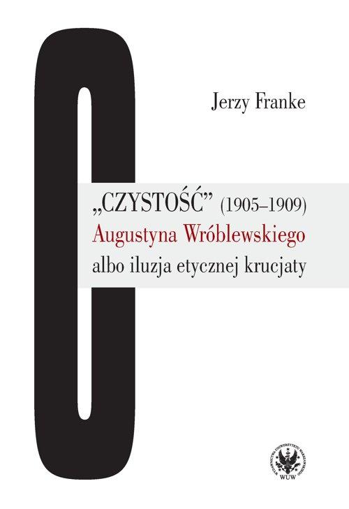 """""""Czystość"""" (1905-1909) Augustyna Wróblewskiego albo iluzja etycznej krucjaty - Ebook (Książka PDF) do pobrania w formacie PDF"""