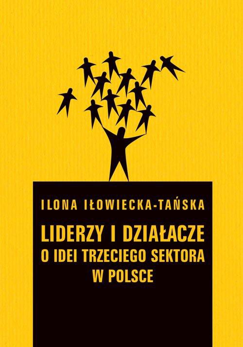 Liderzy i działacze. O idei trzeciego sektora w Polsce - Ebook (Książka PDF) do pobrania w formacie PDF