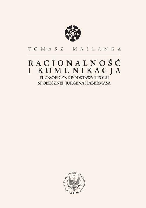Racjonalność i komunikacja. Filozoficzne podstawy teorii społecznej Jürgena Habermasa - Ebook (Książka PDF) do pobrania w formacie PDF