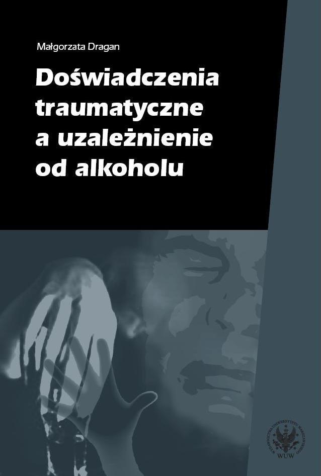 Doświadczenia traumatyczne a uzależnienie od alkoholu - Ebook (Książka PDF) do pobrania w formacie PDF
